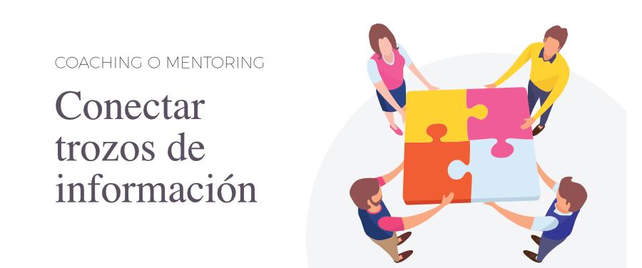 Coaching o Mentoring: Conectar trozos de información