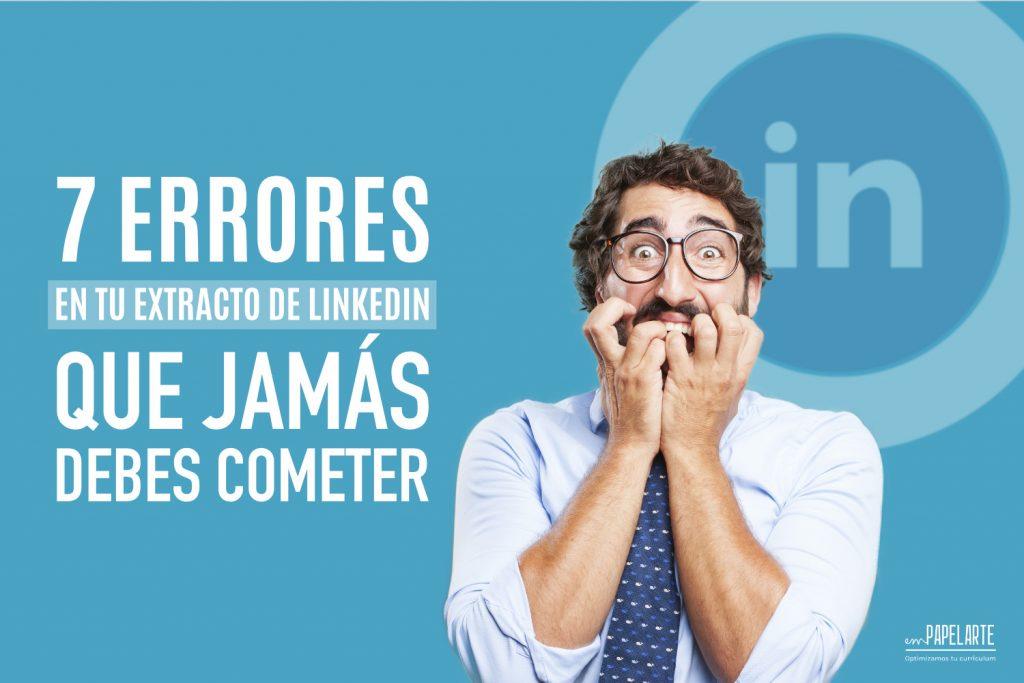7 Errores en tu extracto de LinkedIn que JAMÁS debes cometer