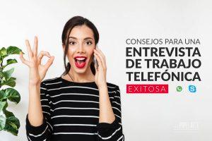 Consejos para una entrevista de trabajo telefonica exitosa