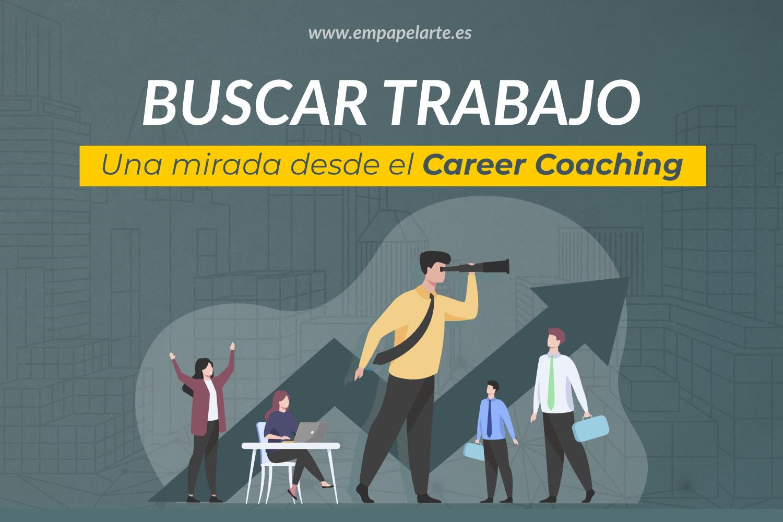 buscar trabajo una mirada desde el career coaching empapelarte